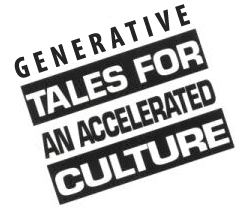 generative tales for an accelerated culture